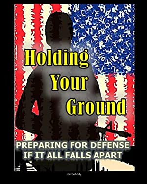 Holding Your Ground: Preparing for Defense If It All Falls Apart 9780615497556