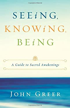 Seeing, Knowing, Being: A Guide to Sacred Awakenings 9780615521831