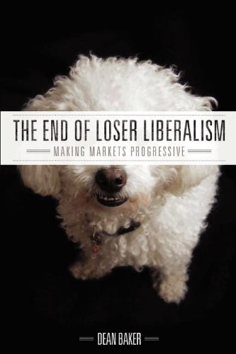 The End of Loser Liberalism: Making Markets Progressive 9780615533636