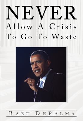 Never Allow a Crisis to Go to Waste: Barack Obama and the Evolution of American Socialism 9780615537870