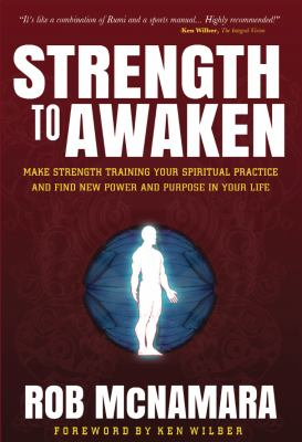 Strength to Awaken, an Integral Guide to Strength Training, Performance & Spiritual Practice for Men & Women 9780615544601