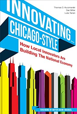 Innovating... Chicago-Style: How Local Innovators Are Building the National Economy 9780615548852
