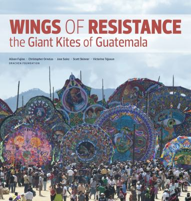 Wings of Resistance: The Giant Kites of Guatemala 9780615551548