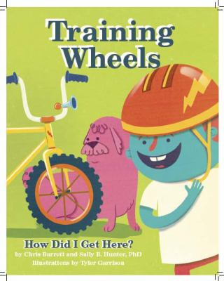 Training Wheels; How Did I Get Here? 9780615560243
