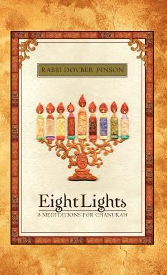 Eight Lights: Eight Meditations for Chanukah 9780615563909