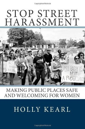Stop Street Harassment: Making Public Places Safe and Welcoming for Women 9780615634616