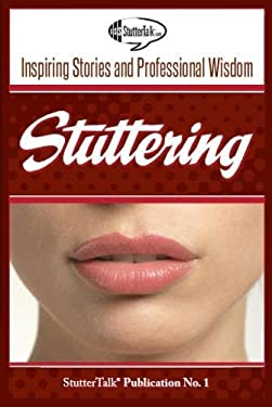Stuttering: Inspiring Stories and Professional Wisdom (Volume 1)
