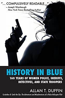 History in Blue: 160 Years of Women Police, Sheriffs, Detectives, State Troopers