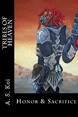 Honor & Sacrifice (Tribes of Heaven) (Volume 1)  by A. S. Koi