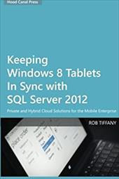Keeping Windows 8 Tablets in Sync with SQL Server 2012: Private and Hybrid Cloud Solutions for the Mobile Enterprise 23031880