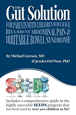 Gut Solution : A Guide for Parents with Children Who Have Recurrent Abdominal Pain and Irritable Bowel Syndrome