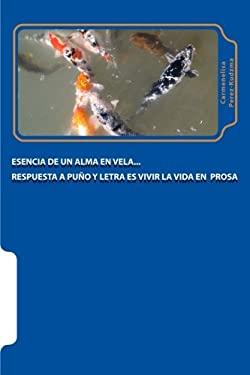 Esencia de un alma en vela: Respuesta a puo y letra es vivir la vida en prosa (Spanish Edition)