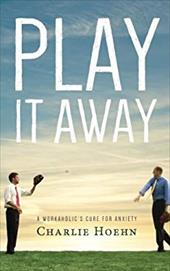 Play It Away: A Workaholic's Cure for Anxiety 22734171