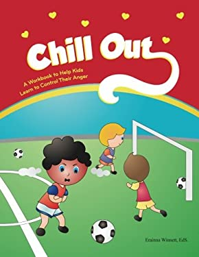 Chill Out: A Workbook to Help Kids Learn to Control Their Anger (Helping Kids Heal)