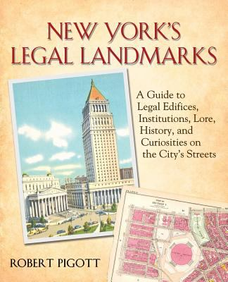 New York's Legal Landmarks : A Guide to Legal Edifices, Institutions, Lore, History, and Curiosities on the City's Streets