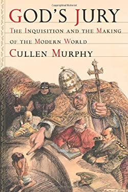 God's Jury: The Inquisition and the Making of the Modern World 9780618091560