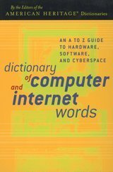 Dictionary of Computer and Internet Words: An A to Z Guide to Hardware, Software, and Cyberspace 9780618101375