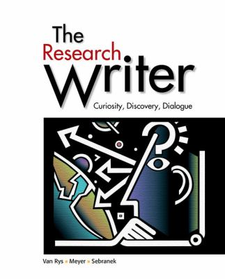 The Research Writer: Curiosity, Discovery, Dialogue 9780618756223