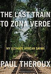 The Last Train to Zona Verde: My Ultimate African Safari 20987857