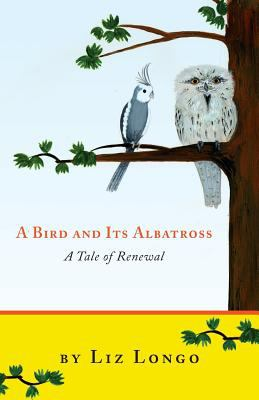 A Bird and Its Albatross - A Tale of Renewal 9780615504216