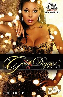 A Gold Diggers Guide (How to Get What You Want, Without Giving It Up) 9780615248240