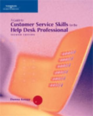 A Guide to Customer Service Skills for the Help Desk Professional, Second Edition 9780619216412