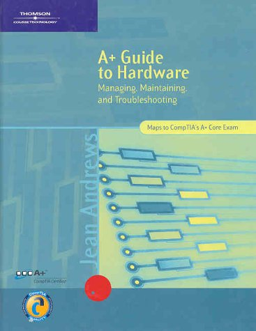 A+ Guide to Hardware: Managing, Maintaining, and Troubleshooting 9780619120023