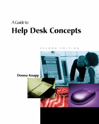 A Guide to Help Desk Concepts, Second Edition 9780619159467