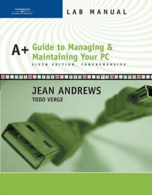 A+ Guide to Managing and Maintaining Your PC Lab Manual: Comprehensive 9780619217631