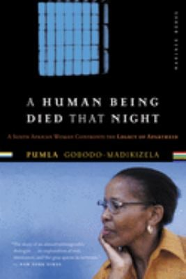 A Human Being Died That Night: A South African Woman Confronts the Legacy of Apartheid 9780618446599