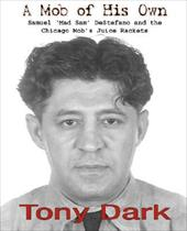 """A Mob of His Own: Mad Sam DeStefano and the Chicago Mob's """"Juice"""" Rackets"""