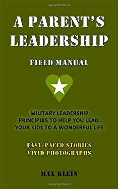 A Parent's Leadership Field Manual 9780615342450