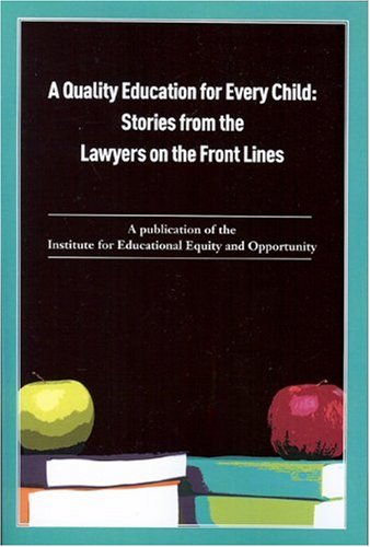 A Quality Education for Every Child: Stories from the Lawyers on the Front Line 9780615287294
