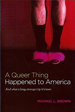 A Queer Thing Happened to America: And What a Long, Strange Trip It's Been 9780615406091