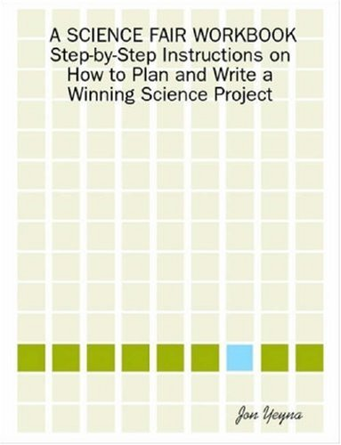 A Science Fair Workbook Step-By-Step Instructions on How to Plan and Write a Winning Science Project 9780615136615