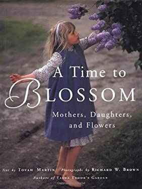 A Time to Blossom: Mothers, Daughters, and Flowers 9780618086153