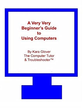 A Very Very Beginner's Guide to Using Computers 9780615140506