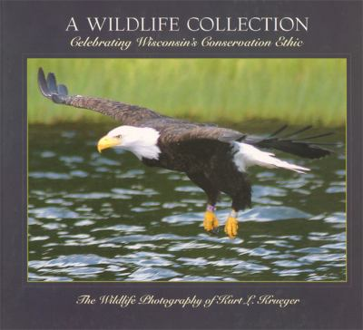 A Wildlife Collection: Celebrating Wisconsin's Conservation Ethic 9780615505398