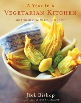 A Year in a Vegetarian Kitchen: Easy Seasonal Dishes for Family and Friends 9780618239979