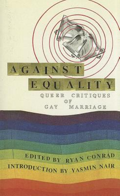 Against Equality: Queer Critiques of Gay Marriage 9780615392684