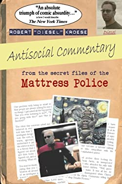 Antisocial Commentary: From the Secret Files of the Mattress Police 9780615154848