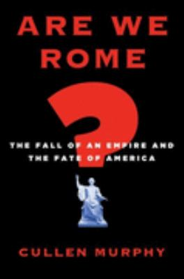 Are We Rome?: The Fall of an Empire and the Fate of America 9780618742226