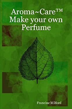 Aroma Care Make Your Own Perfume 9780615151717