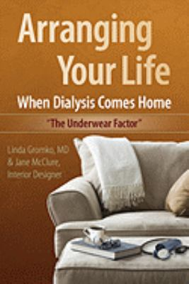 Arranging Your Life When Dialysis Comes Home: The Underwear Factor 9780615325286