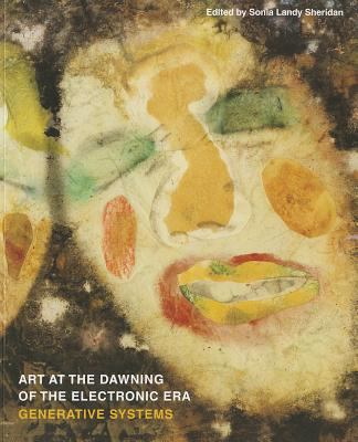 Art at the Dawning of the Electronic Era: Generative Systems 9780615888699
