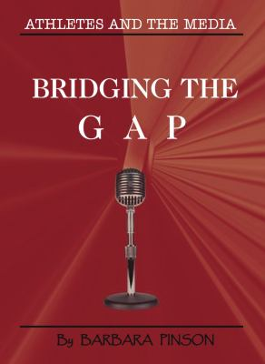 Athletes and the Media: Bridging the Gap 9780615374673