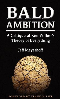 Bald Ambition: A Critique of Ken Wilber's Theory of Everything 9780615380384