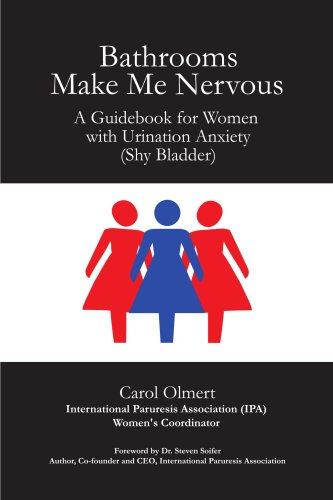 Bathrooms Make Me Nervous: A Guidebook for Women with Urination Anxiety (Shy Bladder) 9780615240244