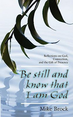 Be Still and Know That I Am God: Reflections on God, Connection, and the Gift of Presence 9780615207476