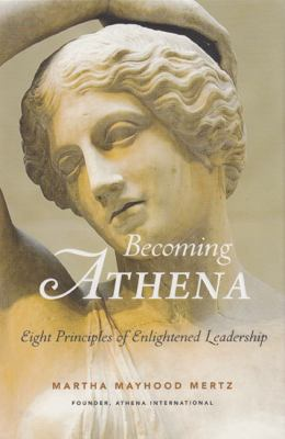 Becoming Athena: Eight Principles of Enlightened Leadership 9780615372471